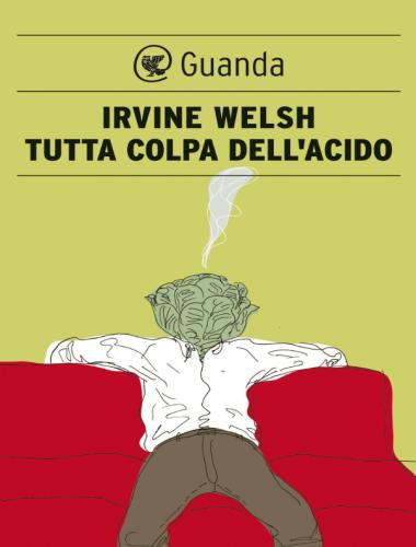 Irvine Welsh – Tutta Colpa dell'Acido