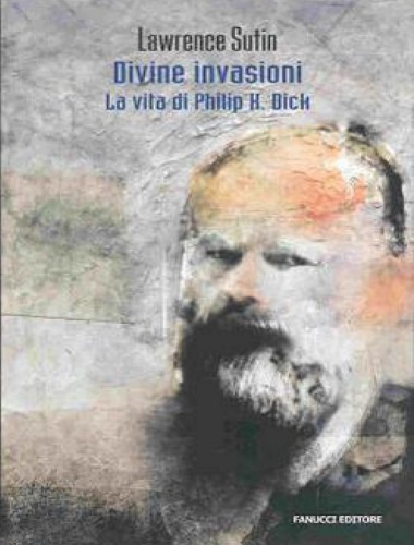 Lawrence Sutin – Divine Invasioni – La vita di Philip K. Dick
