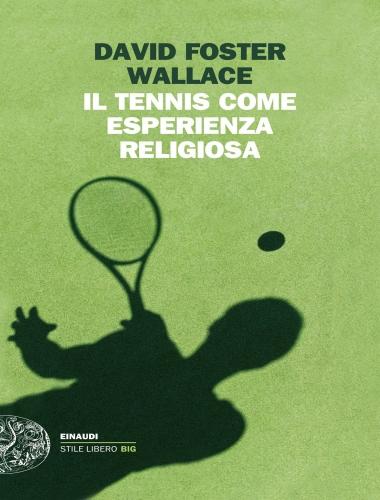 David Foster Wallace – Il Tennis come esperienza Religiosa