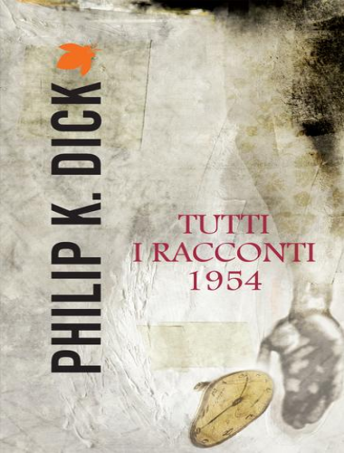 Philip K. Dick – Tutti i Racconti 1954