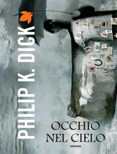 Philip K. Dick – Occhio nel Cielo