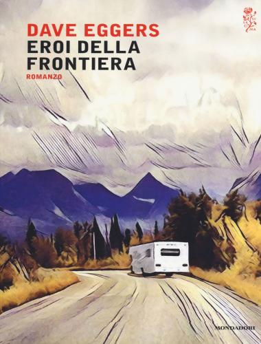 Dave Eggers – Eroi della Frontiera
