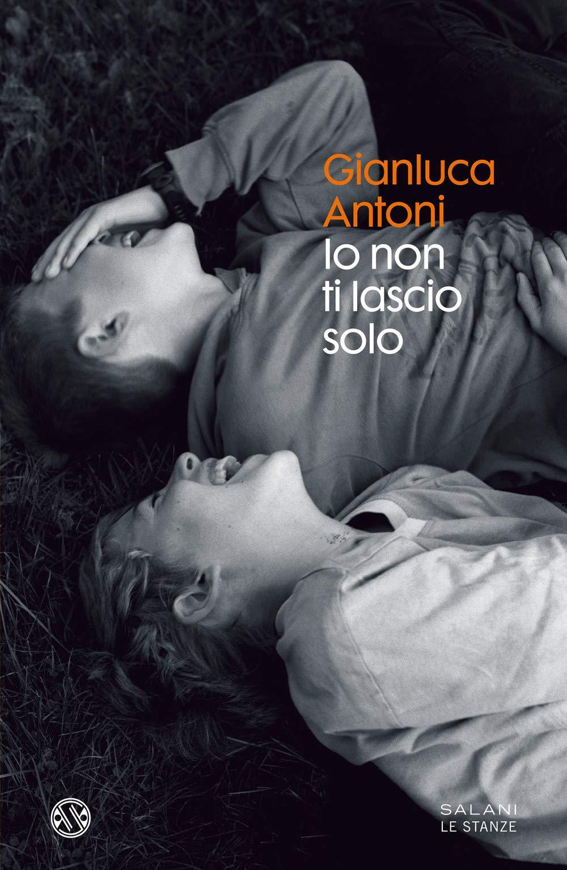 Gianluca Antoni – Io non ti lascio solo